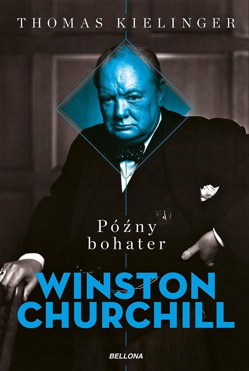 Recenzja książki Winston Churchill. Późny bohater - Thomas Kielinger
