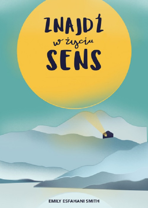 Recenzja książki Znajdź w życiu sens - Emily Esfahani Smith