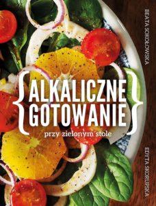Recenzja książki Alkaliczne gotowanie przy zielonym stole - Beata Sokołowska, Skorupska Edyta