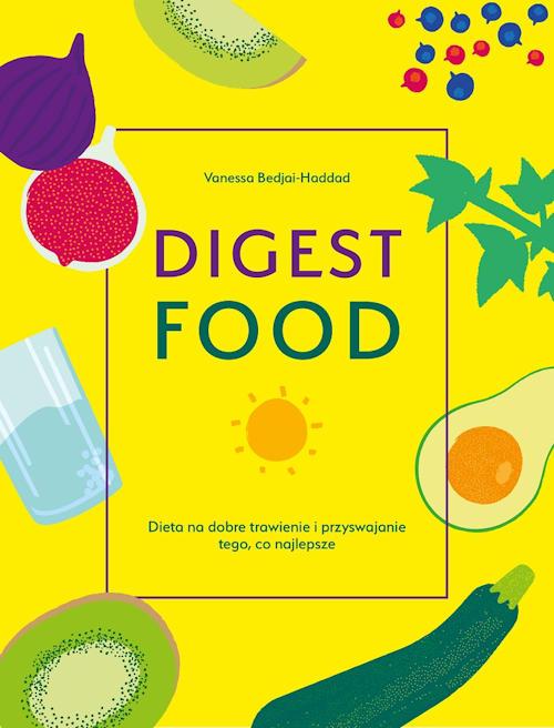 Recenzja książki Digest Food. Dieta na dobre trawienie i przyswajanie tego, co najlepsze - Vanessa Bedjai-Haddad
