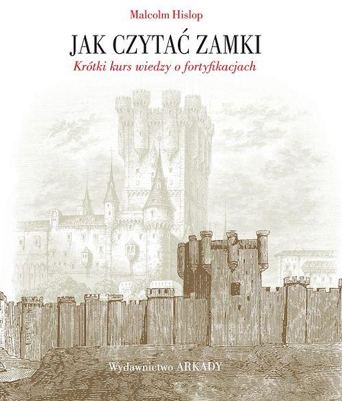 Recenzja książki Jak czytać zamki. Krótki kurs wiedzy o fortyfikacjach - Malcolm Hislop