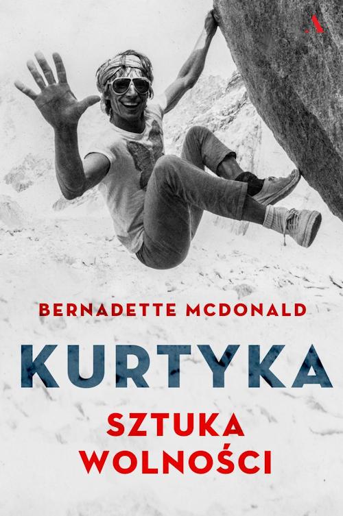 Recenzja książki Kurtyka. Sztuka wolności - Bernadette McDonald