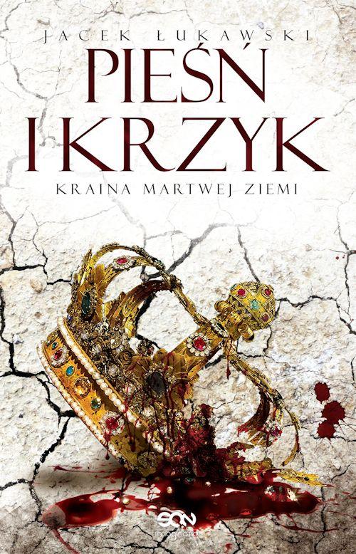 Recenzja książki Kraina Martwej Ziemi. Tom 3. Pieśń i Krzyk - Jacek Łukawski