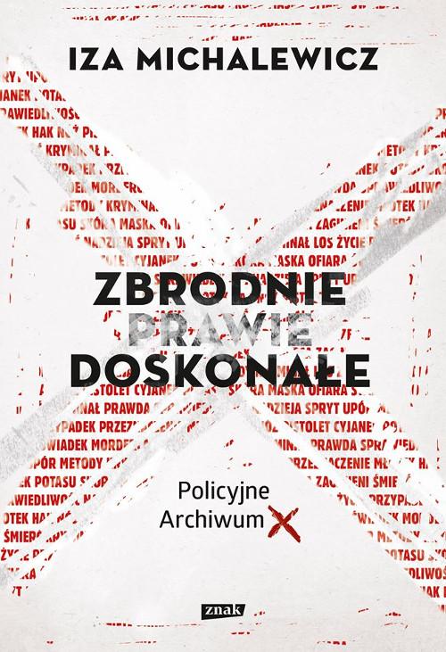 Recenzja książki Zbrodnie prawie doskonałe. Policyjne Archiwum X - Iza Michalewicz