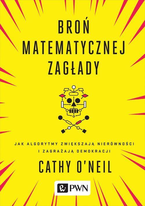 Recenzja książki Broń matematycznej zagłady. Jak algorytmy zwiększają nierówności i zagrażają demokracji - Cathy O'Neil