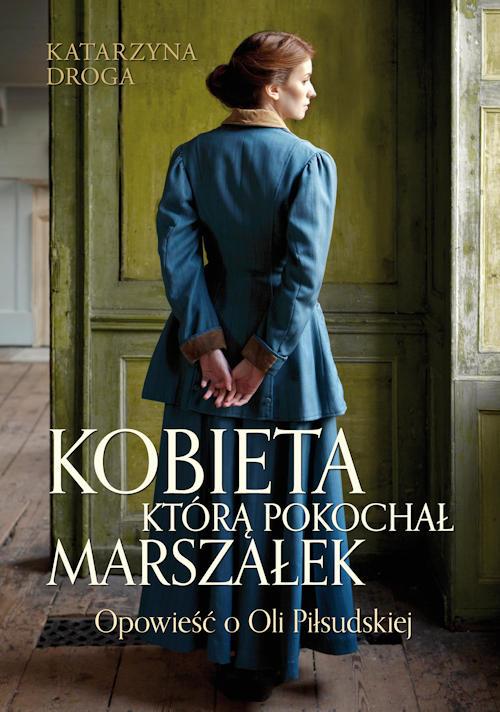 Recenzja książki Kobieta, którą pokochał Marszałek. Opowieść o Oli Piłsudskiej - Katarzyna Droga