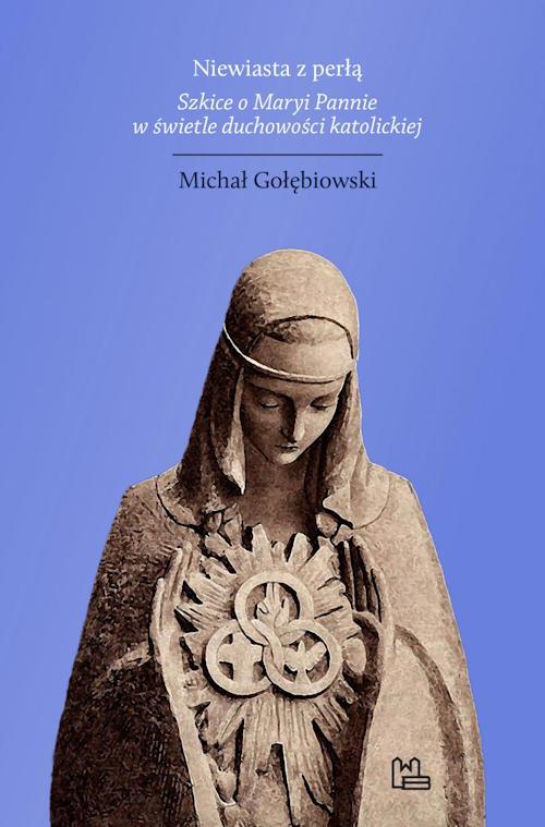 Recenzja książki Niewiasta z perłą. Szkice o Maryi Pannie w świetle duchowości katolickiej - Michał Gołębiowski