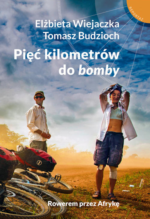 Recenzja książki Pięć kilometrów do bomby. Rowerem przez Afrykę - Elżbieta Wiejaczka, Tomasz Budzioch