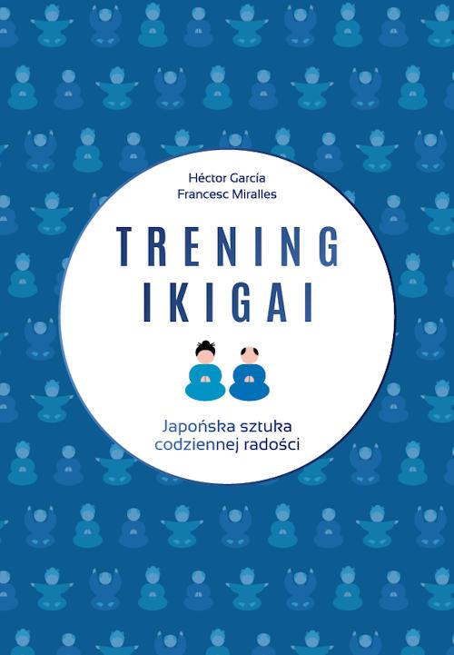 Recenzja książka Trening ikigai. Japońska sztuka codziennej radości - Hector García-Molina, Francesc Miralles Contijoch