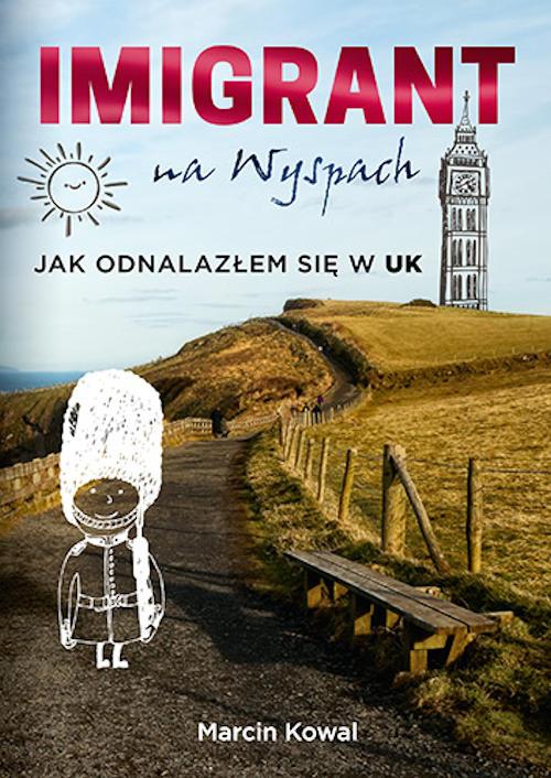 Recenzja książki Imigrant na Wyspach. Jak odnalazłem się w UK - Marcin Kowal