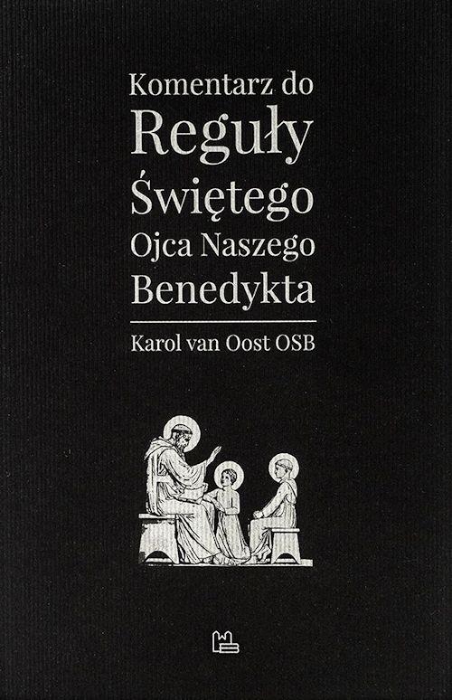 Recenzja książki Komentarz do Reguły Świętego Ojca naszego Benedykta - O. Karol van Oost OSB