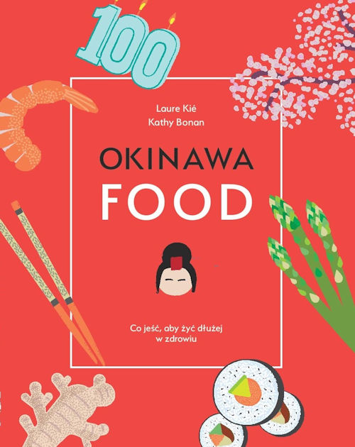 Recenzja książki Okinawa Food. Co jeść, aby żyć dłużej w zdrowiu - Laure Kié, Kathy Bonan