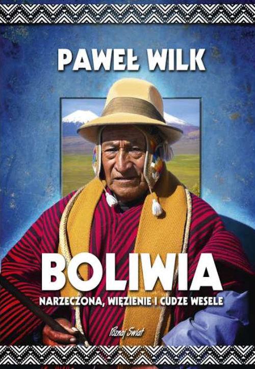 Recenzja książki Boliwia. Narzeczona, więzienie i cudze wesele - Paweł Wilk