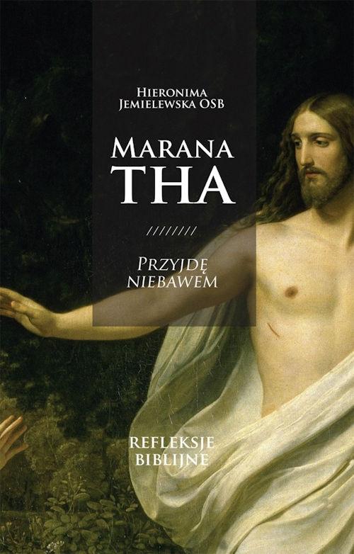 Recenzja książki Marana Tha! Przyjdę niebawem. Refleksje biblijne - Hieronima Jemielewska OSB