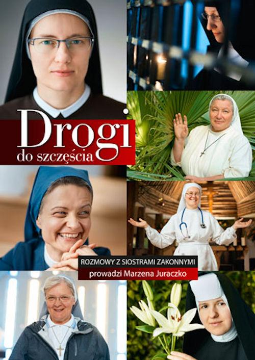 Recenzja książki Drogi do szczęścia. Rozmowy z siostrami zakonnymi - Marzena Juraczko