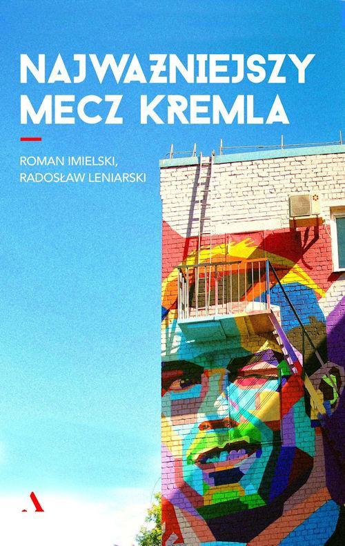 Recenzja książki Najważniejszy mecz Kremla - Roman Imielski, Radosław Leniarski