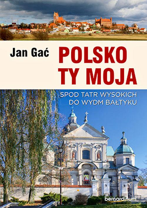 Recenzja książki Polsko Ty Moja. Spod Tatr wysokich do wydm Bałtyku - Jan Gać