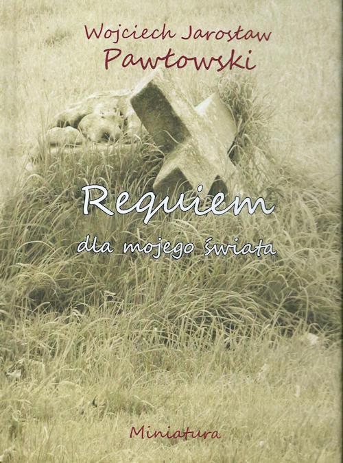 Recenzja książki Requiem dla mojego świata - Wojciech Jarosław Pawłowski