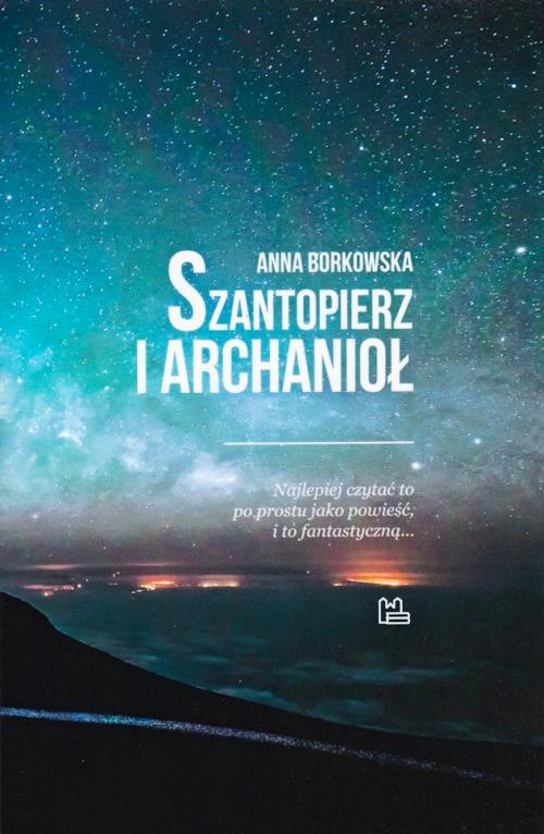 Recenzja książki Szantopierz i archanioł - Anna Borkowska
