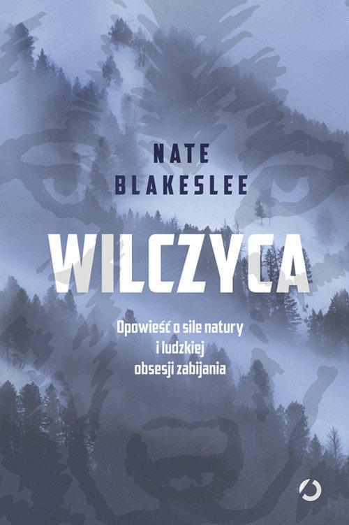 Recenzja książki Wilczyca. Opowieść o sile natury i ludzkiej obsesji zabijania - Nate Blakeslee