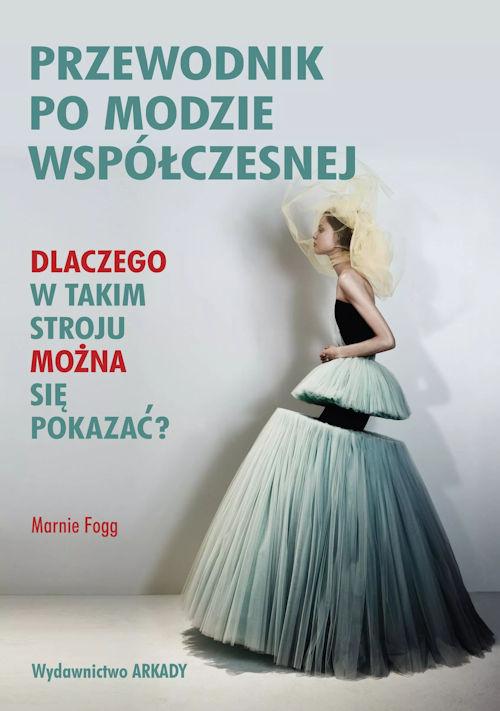 Recenzja książki Przewodnik po modzie współczesnej. Dlaczego w takim stroju można się pokazać? - Marnie Fogg