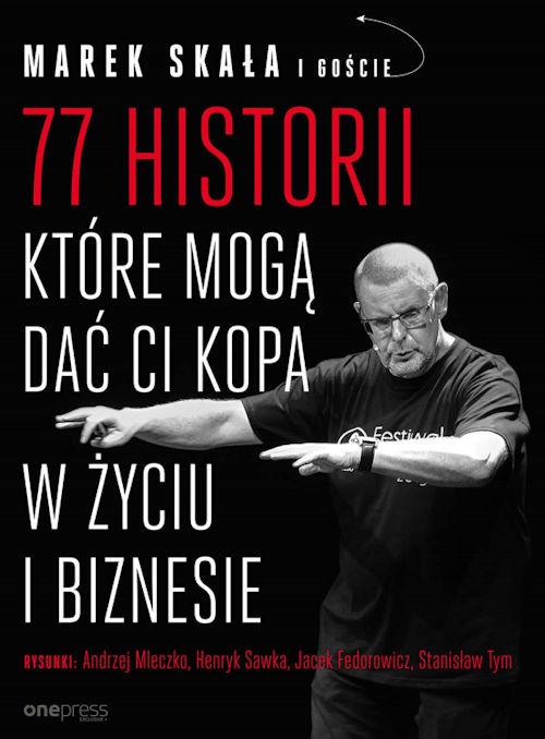 Recenzja książki 77 historii, które mogą dać Ci kopa w życiu i biznesie - Marek Skała i goście