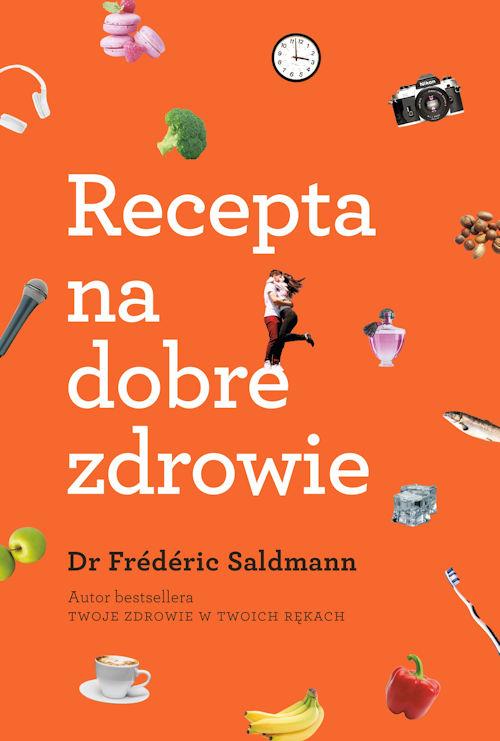 Recepta na dobre zdrowie - Frederic Saldmann