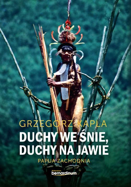 Duchy we śnie, duchy na jawie. Papua Zachodnia - Grzegorz Kapla