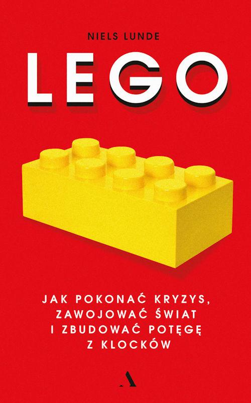 Lego. Jak pokonać kryzys, zawojować świat i zbudować potęgę z klocków - Niels Lunde