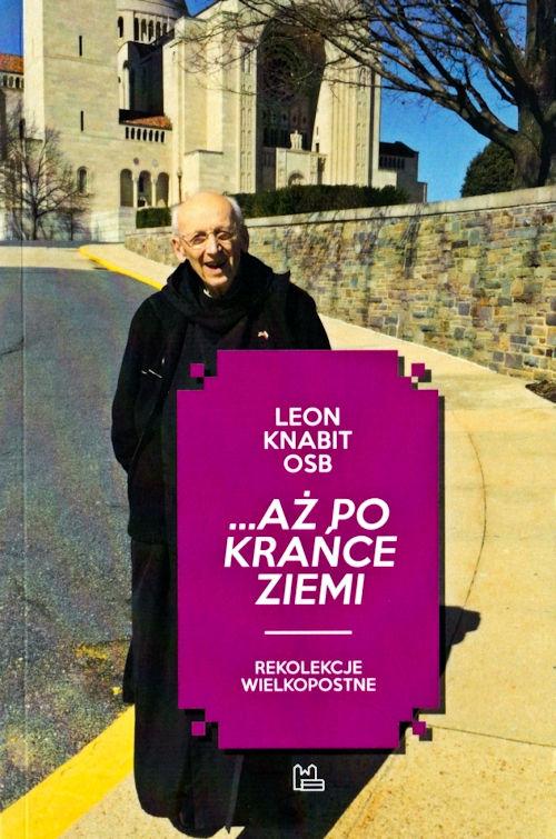 ...Aż po krańce ziemi - Leon Knabit OSB