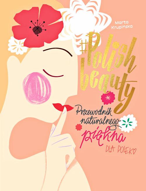 #Polishbeauty. Przewodnik naturalnego piękna dla Polek - Marta Krupińska