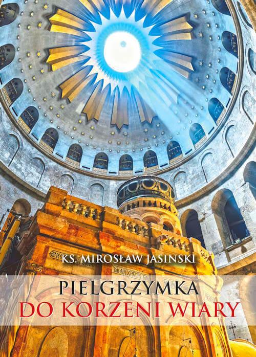 Pielgrzymka do korzeni wiary - ks. Mirosław Jasiński