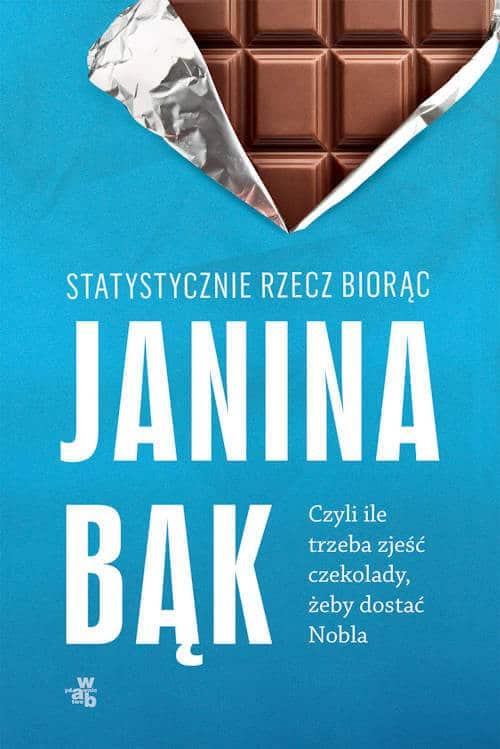 Statystycznie rzecz biorąc, czyli ile trzeba zjeść czekolady, żeby dostać Nobla - Janina Bąk