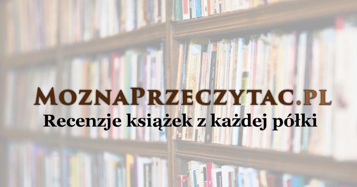 Recenzje książek z każdej półki MoznaPrzeczytac.pl