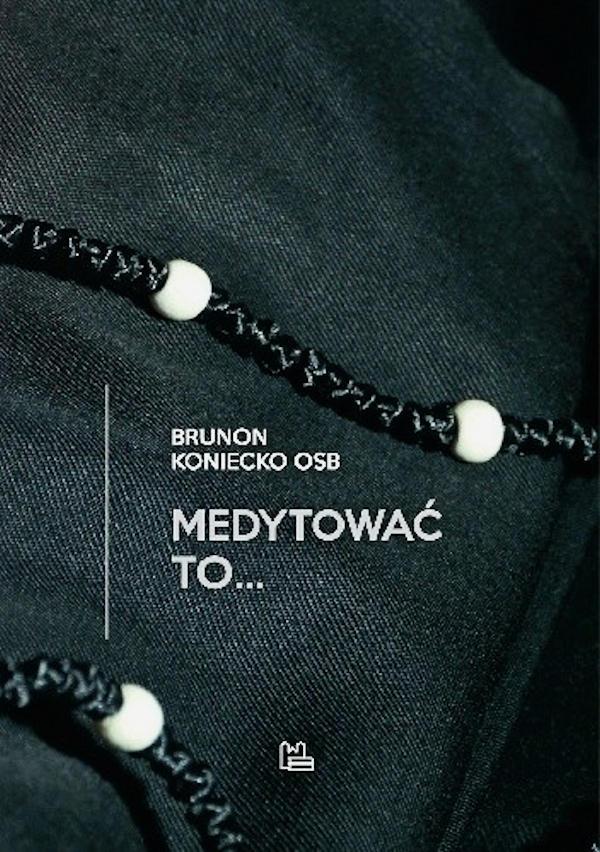 Medytować to… - Brunon Koniecko OSB