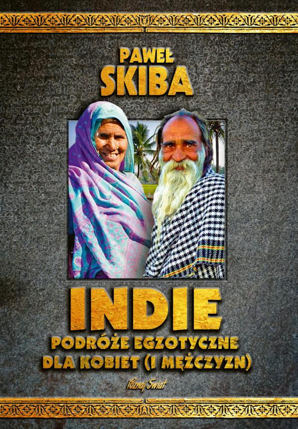 Indie. Podróże egzotyczne dla kobiet (i mężczyzn) - Paweł Skiba