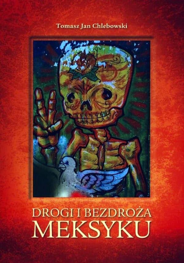 Drogi i bezdroża Meksyku - Tomasz Jan Chlebowski