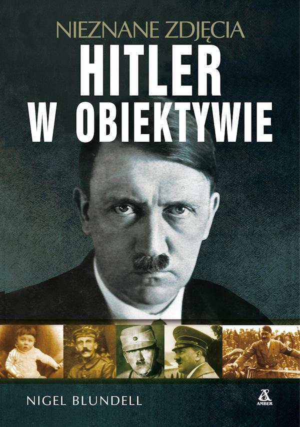 Nieznane zdjęcia. Hitler w obiektywie - Nigel Blundell