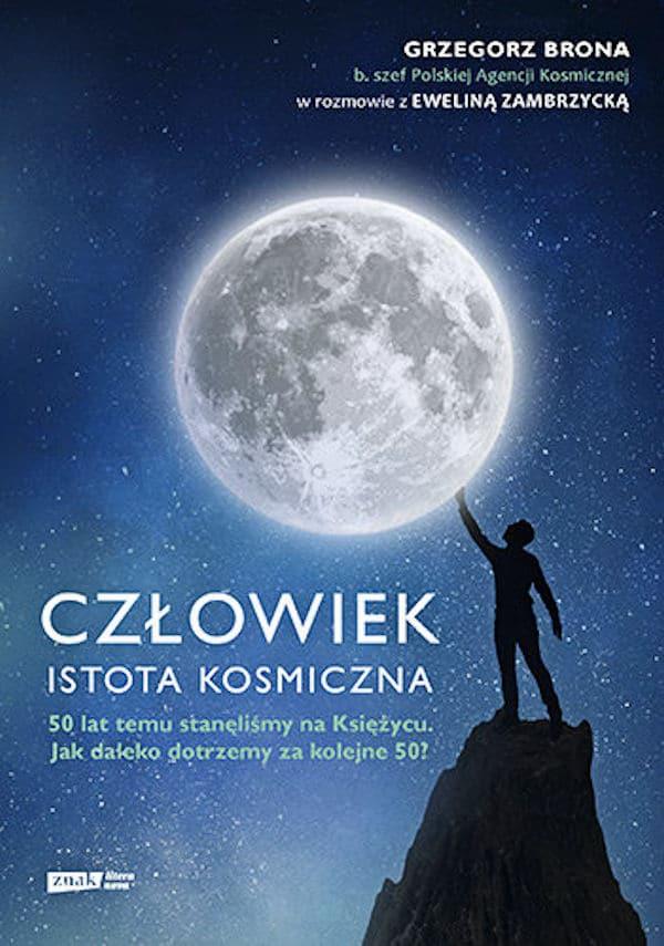 Człowiek. Istota kosmiczna - Grzegorz Brona, Ewelina Zambrzycka