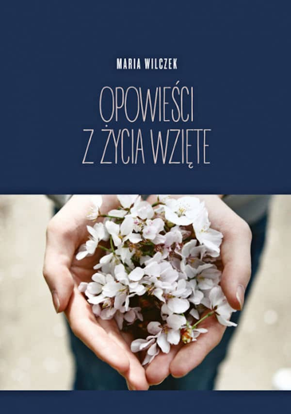 Opowieści z życia wzięte - Maria Wilczek