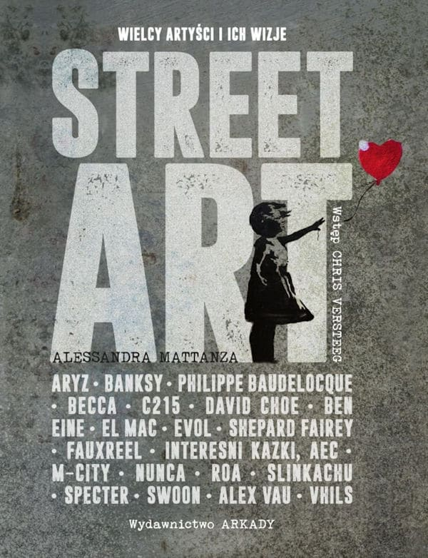 Street art. Wielcy artyści i ich wizje - Alessandra Mattanza