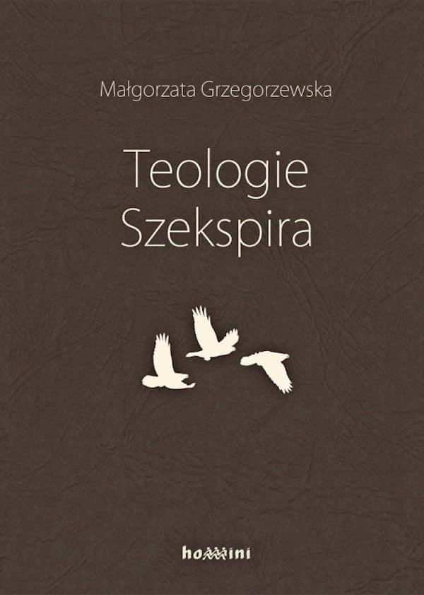 Teologie Szekspira - Małgorzata Grzegorzewska