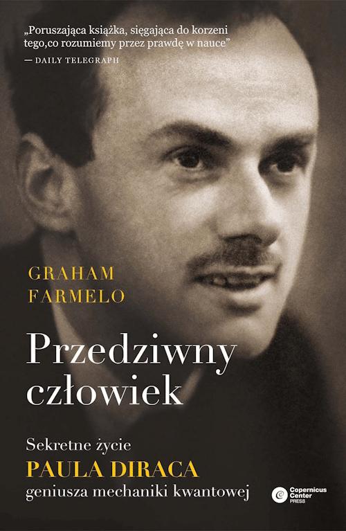 Przedziwny człowiek. Sekretne życie Paula Diraca, geniusza mechaniki kwantowej - Graham Farmelo