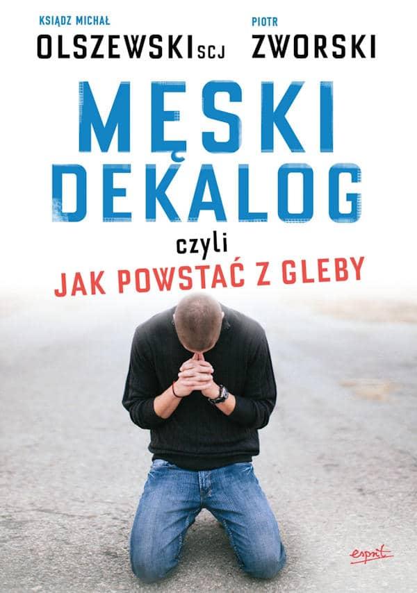 Męski Dekalog, czyli jak powstać z gleby - Ks. Michał Olszewski SCJ, Piotr Zworski