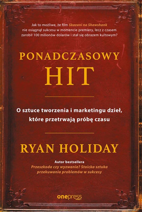 Ponadczasowy hit. O sztuce tworzenia i marketingu dzieł, które przetrwają próbę czasu - Ryan Holiday