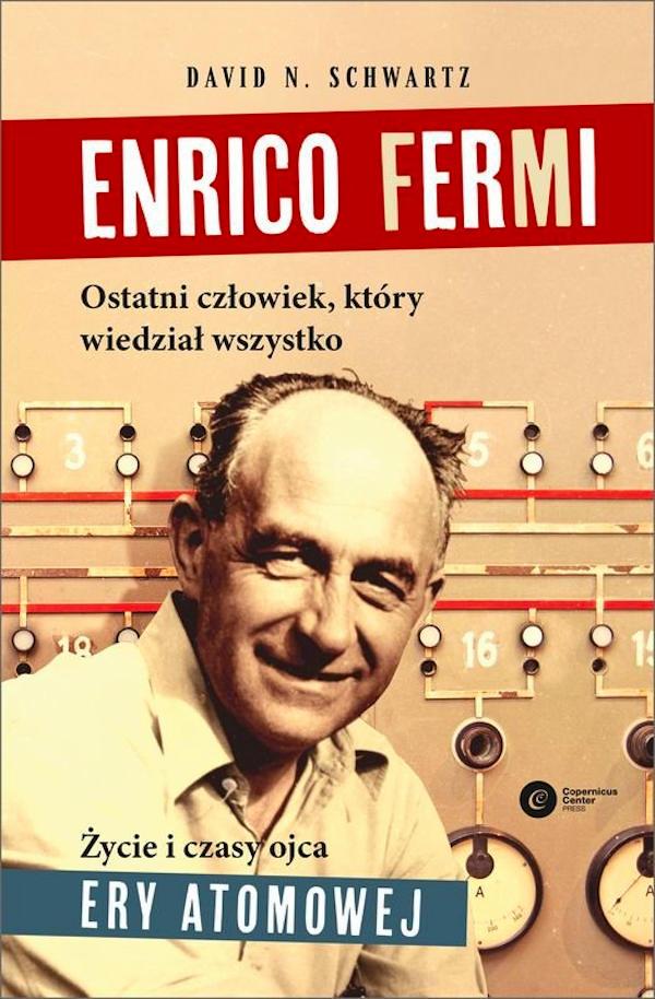 Enrico Fermi. Ostatni człowiek, który wiedział wszystko - David N. Schwartz