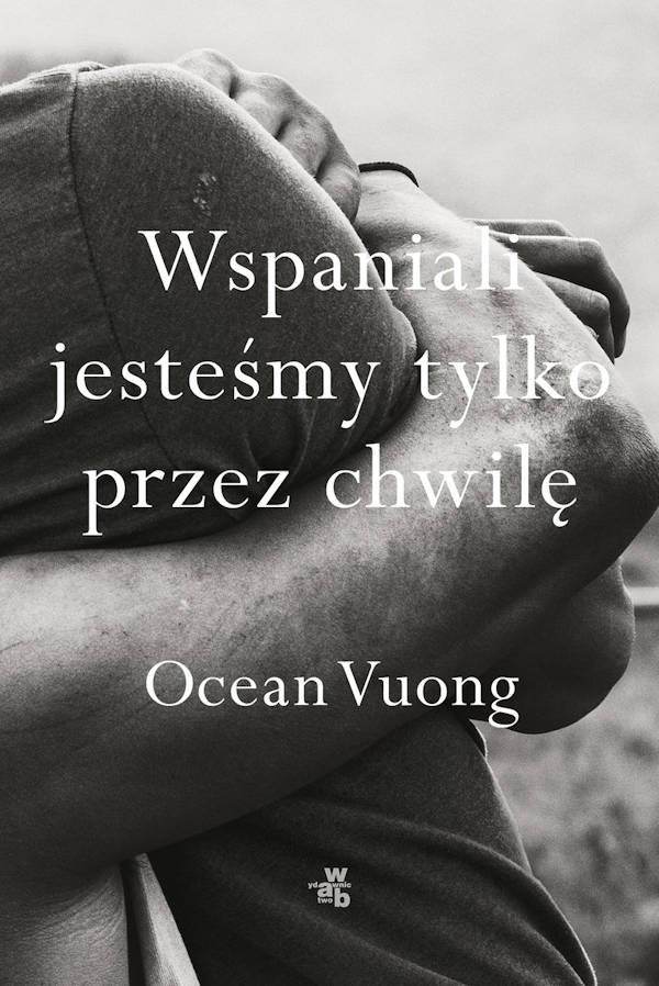 Wspaniali jesteśmy tylko przez chwilę - Ocean Vuong