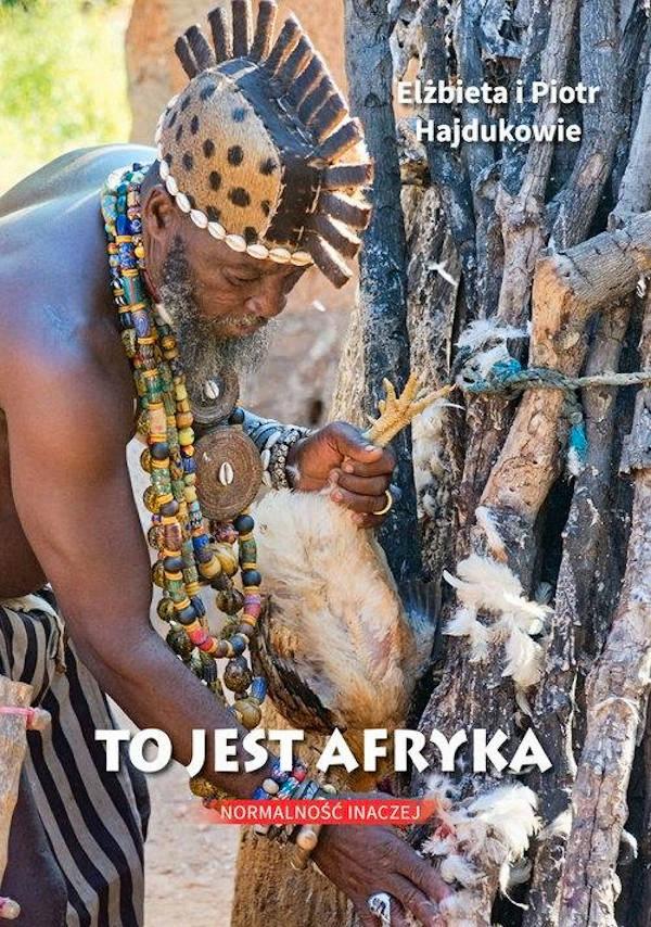 To jest Afryka. Normalność inaczej - Elżbieta i Piotr Hajdukowie