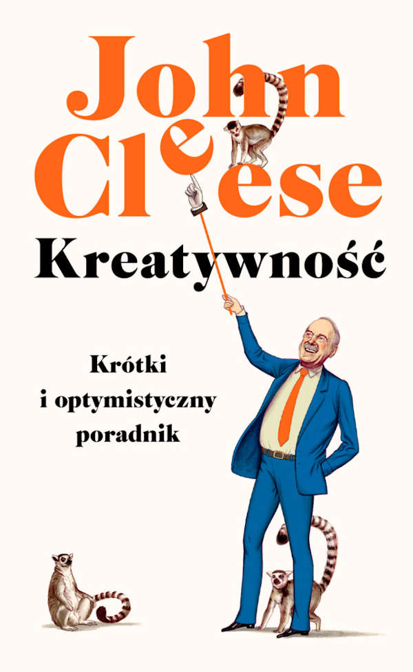 Kreatywność. Krótki i optymistyczny poradnik - John Cleese