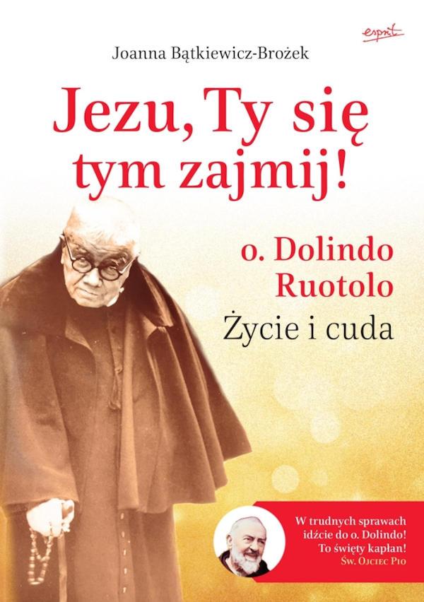 Jezu, Ty się tym zajmij! O. Dolindo Ruotolo. Życie i cuda